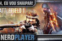 Battlefield 1 – Ahh, eu vou snipar! | NerdPlayer 235