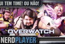 Overwatch – Aqui tem time! Ou não! | NerdPlayer 239